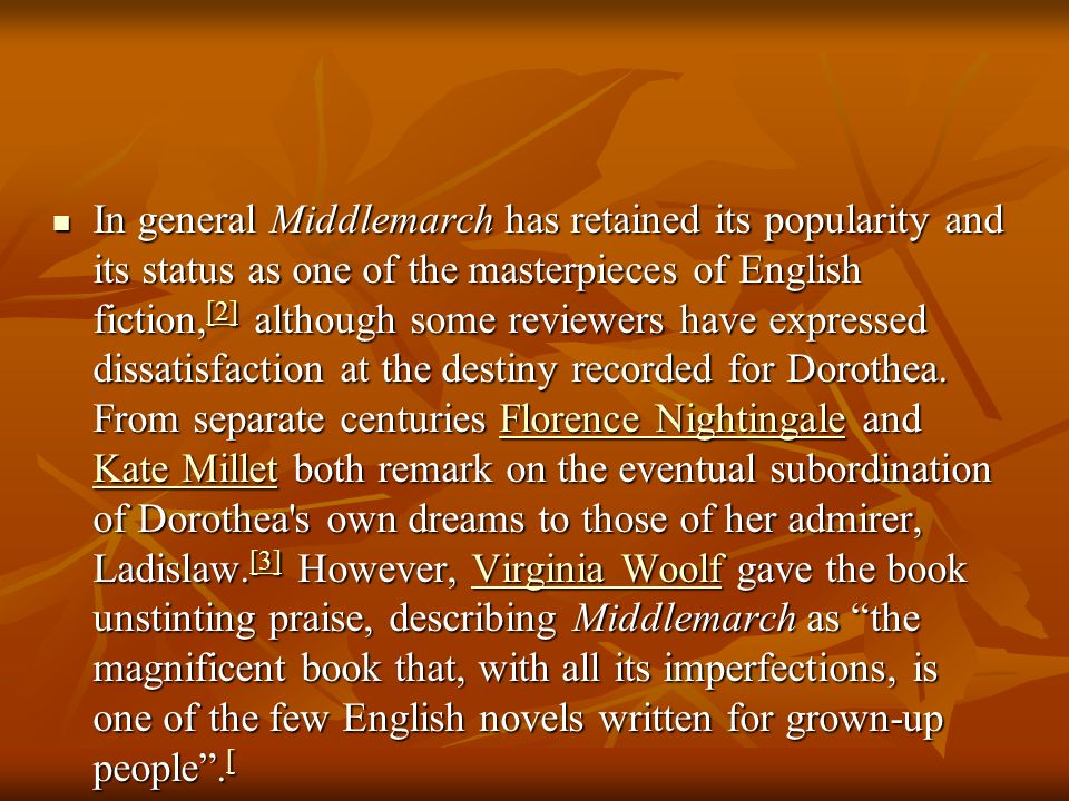 In general Middlemarch has retained its popularity and its status as one of the masterpieces of English fiction,[2] although some reviewers have expressed dissatisfaction at the destiny recorded for Dorothea.
